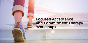 Focused Acceptance & Commitment Therapy Workshops
